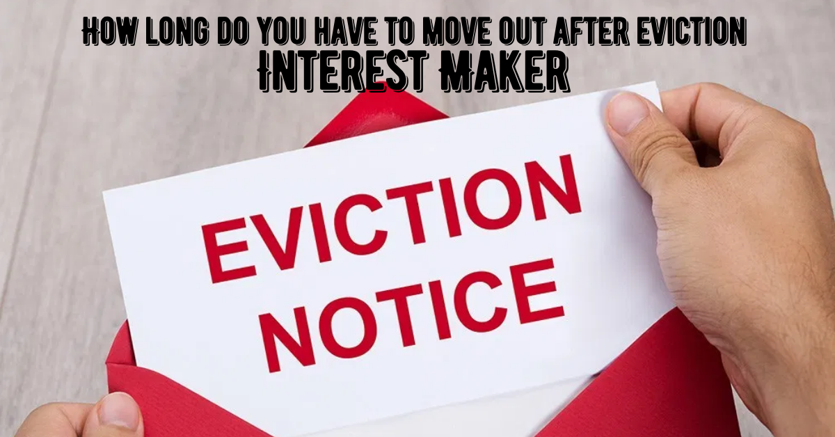 How long do you have to move out after eviction