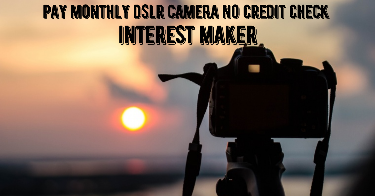 pay monthly dslr camera no credit check