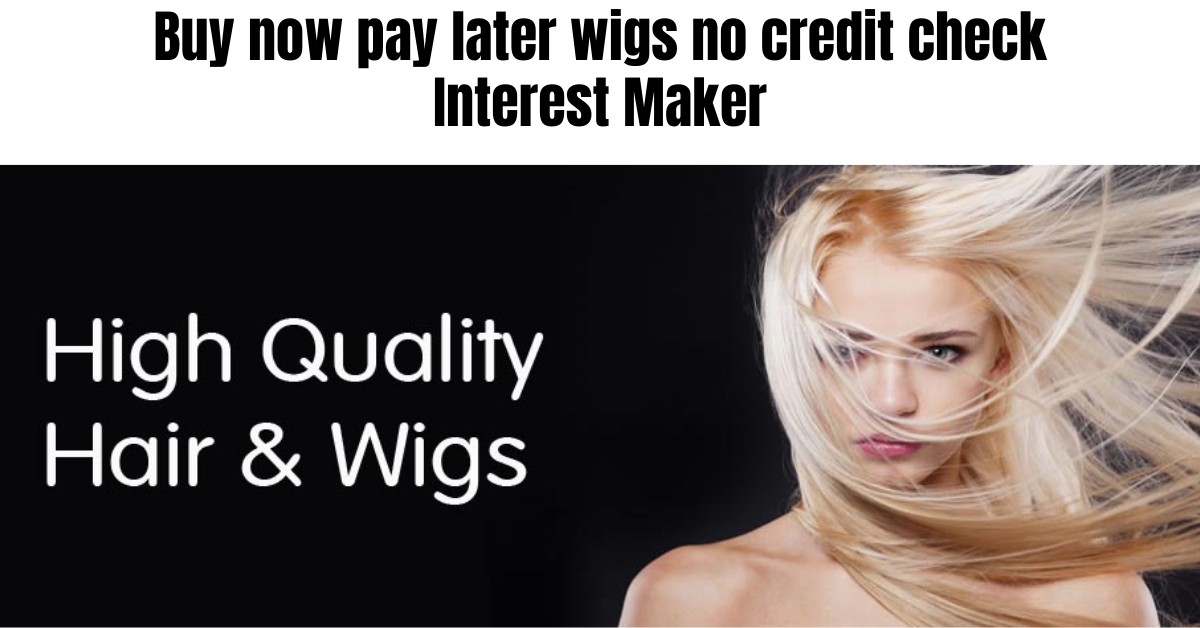 buy now pay later wigs no credit check